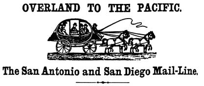 Overland to the Pacific, San Antonio and San Diego Mail-Line.
